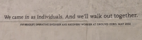New York World Trade Center Ground Zero worker quote says: We came in as individuals. And we'll walk out together.